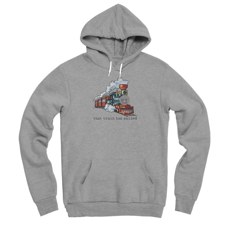 That train has sailed Men's Sponge Fleece Pullover Hoody by True Crime Comedy Team Shop