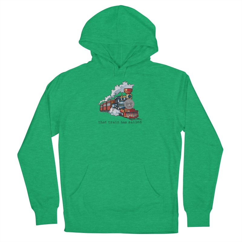 That train has sailed Men's French Terry Pullover Hoody by True Crime Comedy Team Shop