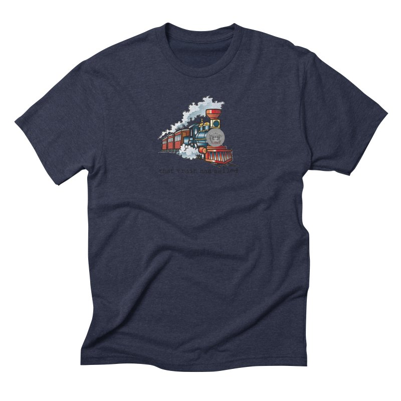 That train has sailed Men's Triblend T-Shirt by True Crime Comedy Team Shop