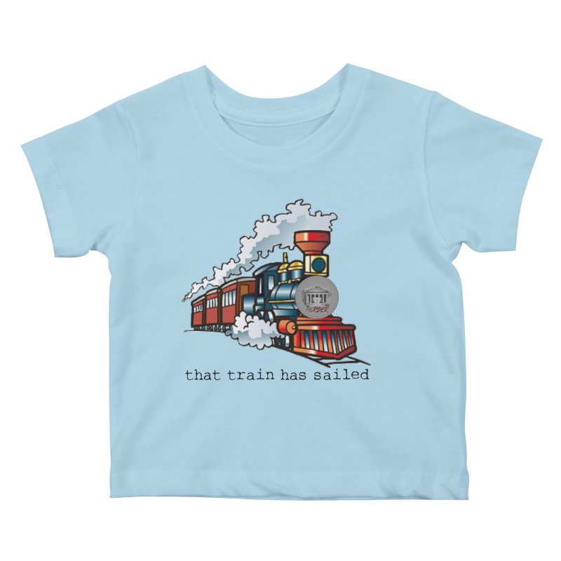 That train has sailed Kids Baby T-Shirt by True Crime Comedy Team Shop