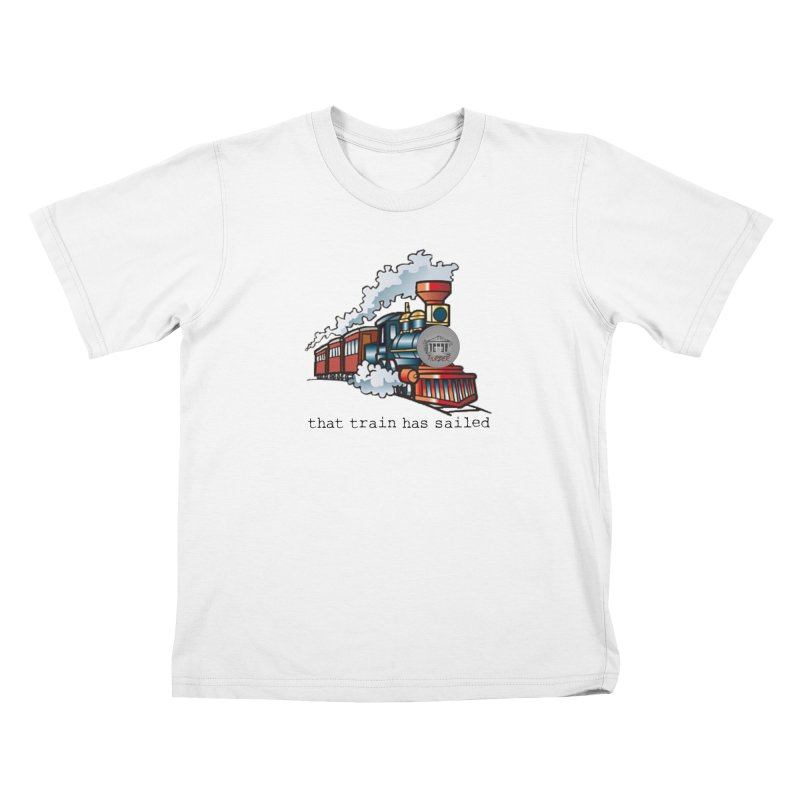 That train has sailed Kids T-Shirt by True Crime Comedy Team Shop