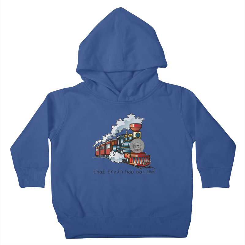 That train has sailed Kids Toddler Pullover Hoody by True Crime Comedy Team Shop