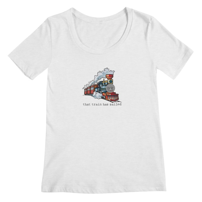That train has sailed Women's Regular Scoop Neck by True Crime Comedy Team Shop