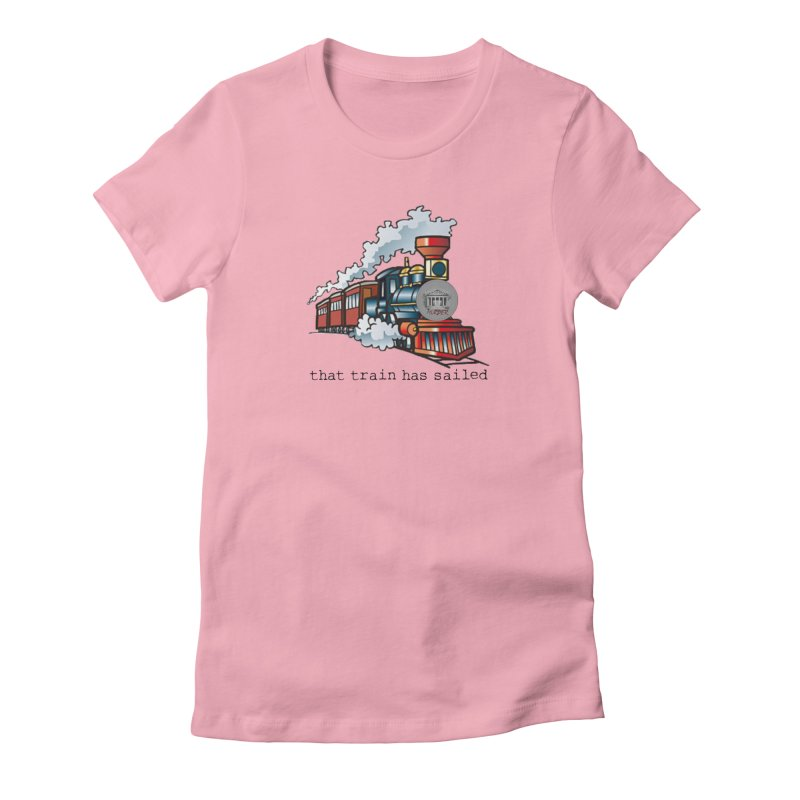 That train has sailed Women's Fitted T-Shirt by True Crime Comedy Team Shop