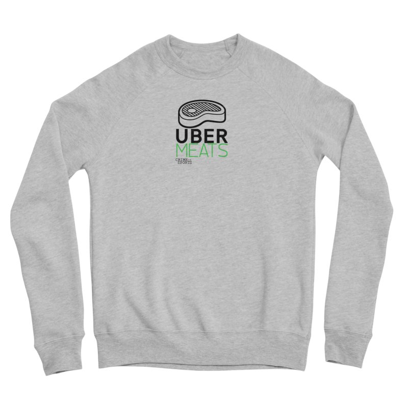 uber meats Women's Sponge Fleece Sweatshirt by True Crime Comedy Team Shop