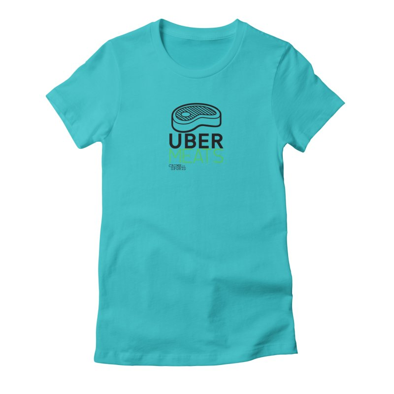 uber meats Women's Fitted T-Shirt by True Crime Comedy Team Shop