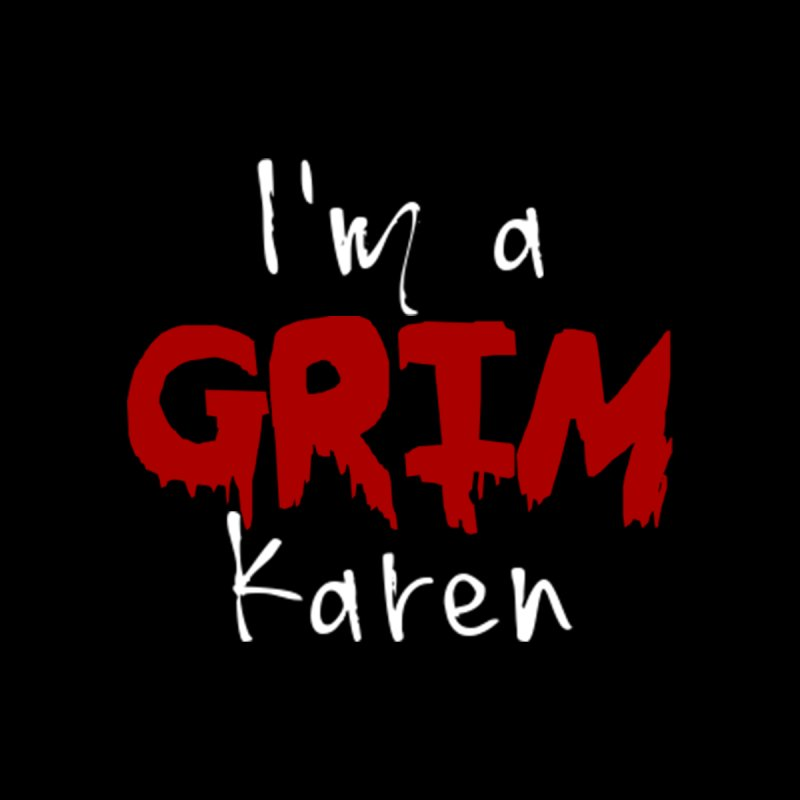 I'm a Grim Karen Men's T-Shirt by True Crime Comedy Team Shop
