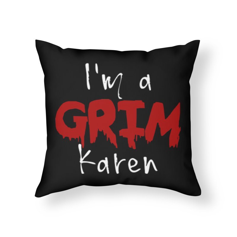 I'm a Grim Karen Home Throw Pillow by True Crime Comedy Team Shop