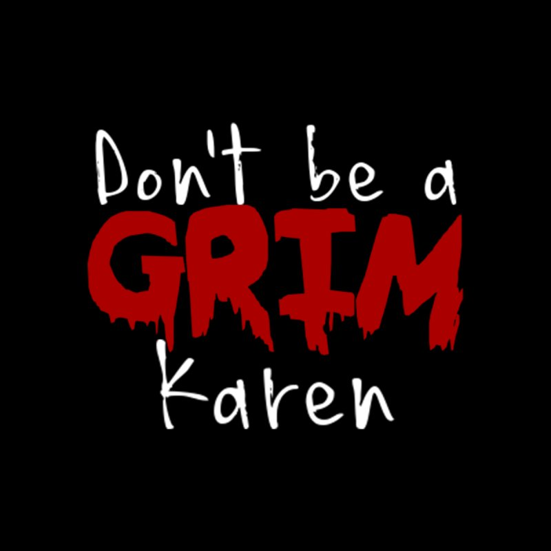 Don't be a Grim Karen Men's T-Shirt by True Crime Comedy Team Shop