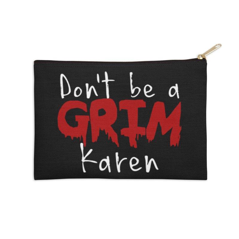 Don't be a Grim Karen Accessories Zip Pouch by True Crime Comedy Team Shop