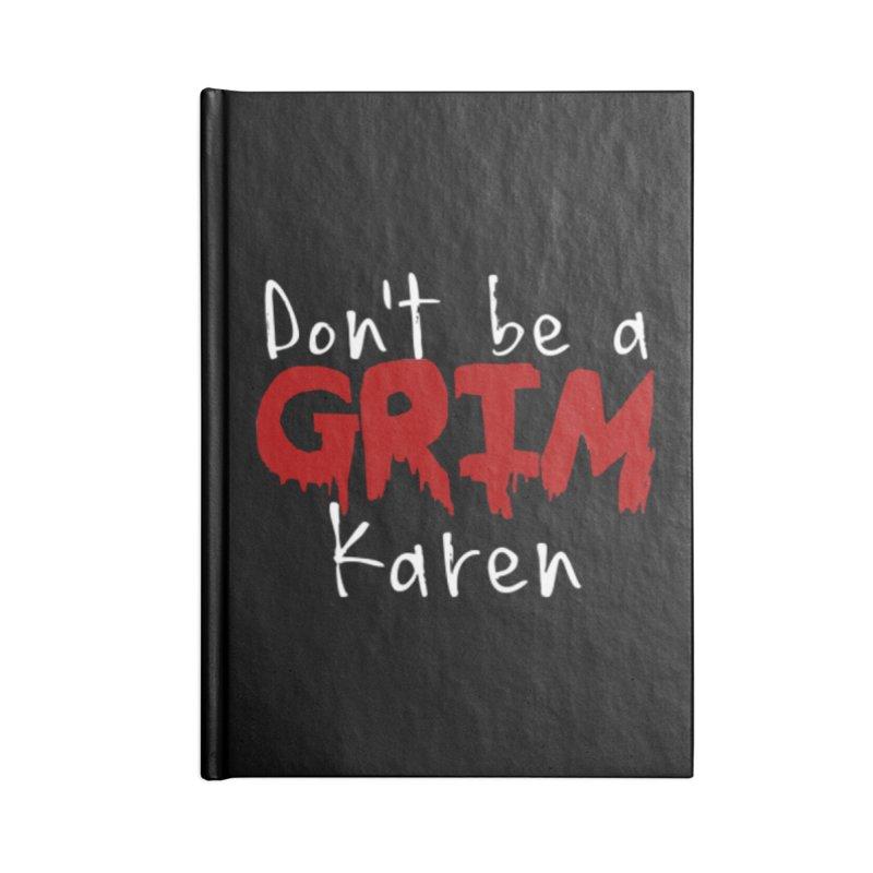 Don't be a Grim Karen Accessories Blank Journal Notebook by True Crime Comedy Team Shop