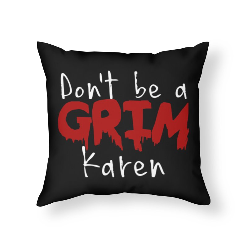 Don't be a Grim Karen Home Throw Pillow by True Crime Comedy Team Shop