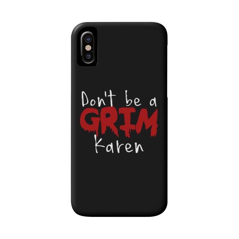Don't be a Grim Karen Accessories Phone Case by True Crime Comedy Team Shop