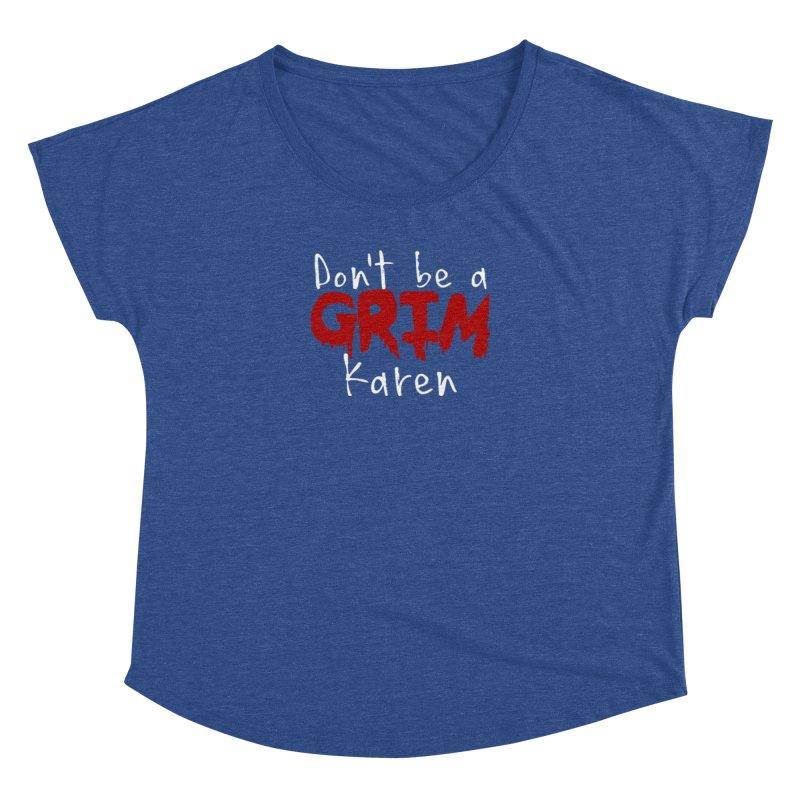 Don't be a Grim Karen Women's Dolman Scoop Neck by True Crime Comedy Team Shop