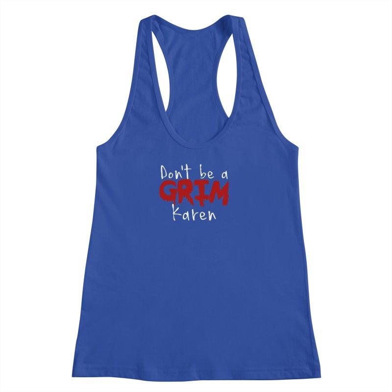 Don't be a Grim Karen Women's Racerback Tank by True Crime Comedy Team Shop