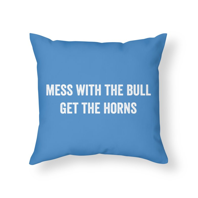 Mess With The Bull Home Throw Pillow by Courage Fitness Durham