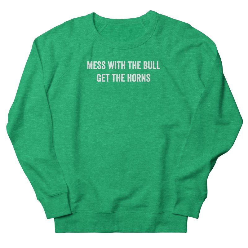 Mess With The Bull Women's Sweatshirt by Courage Fitness Durham