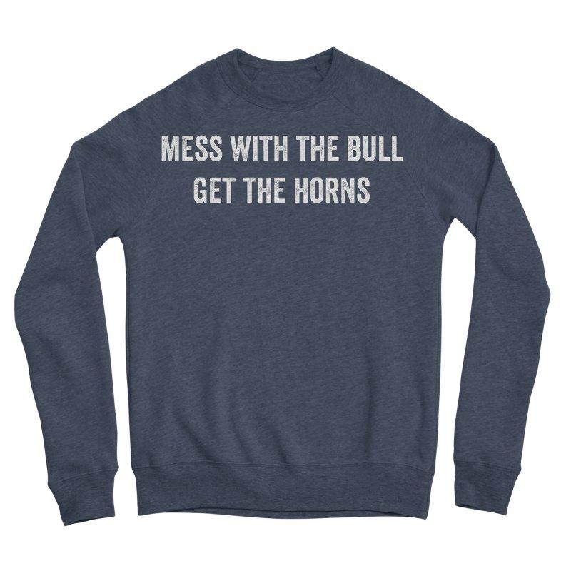 Mess With The Bull Men's Sponge Fleece Sweatshirt by CrossFit Durham