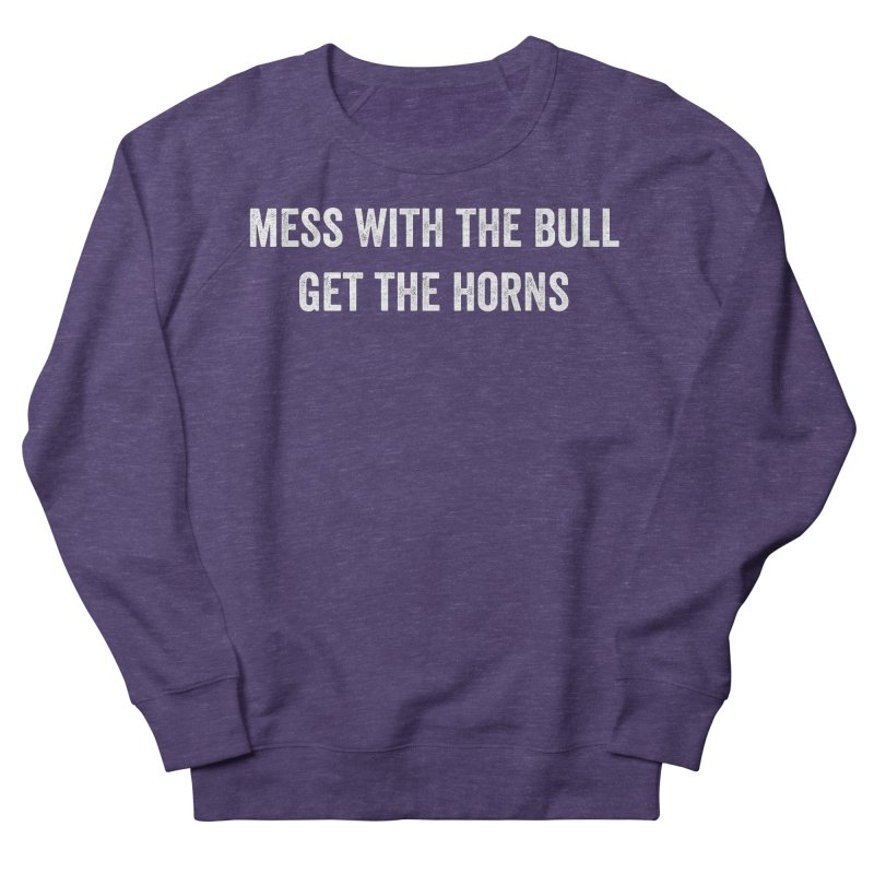 Mess With The Bull Women's French Terry Sweatshirt by CrossFit Durham