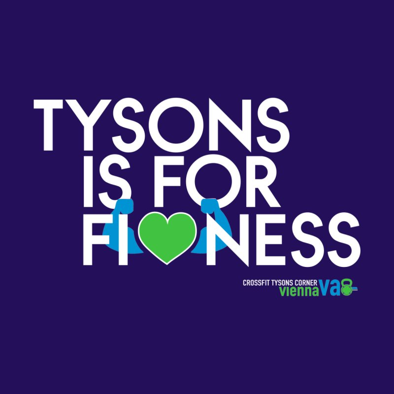 Tysons VA is for Fitness by CrossFit Tysons Corner Apparel
