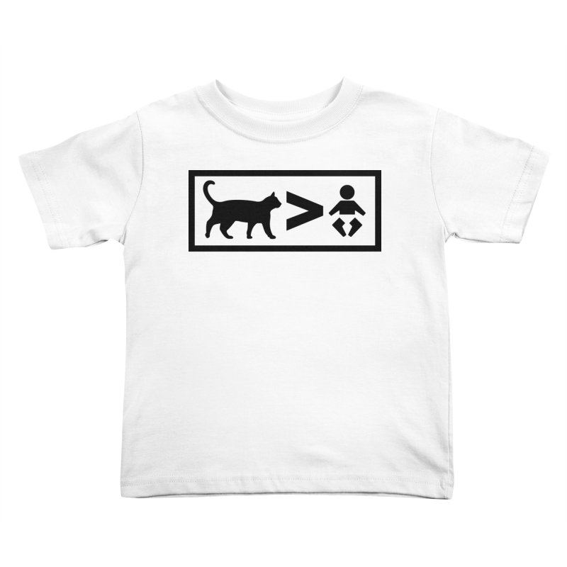 Cats Greater Than Kids Toddler T-Shirt by CrowActive
