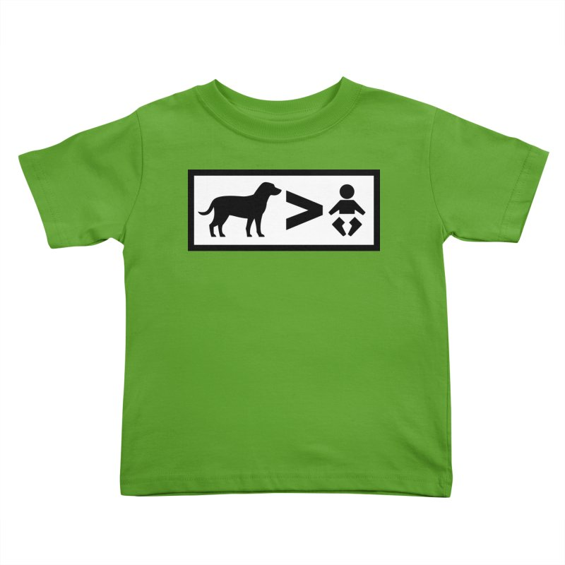 Dogs Greater Than Kids Toddler T-Shirt by CrowActive