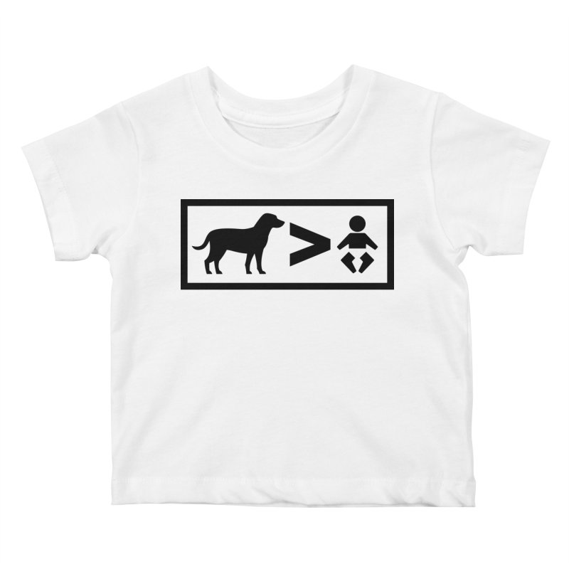 Dogs Greater Than Kids Baby T-Shirt by CrowActive