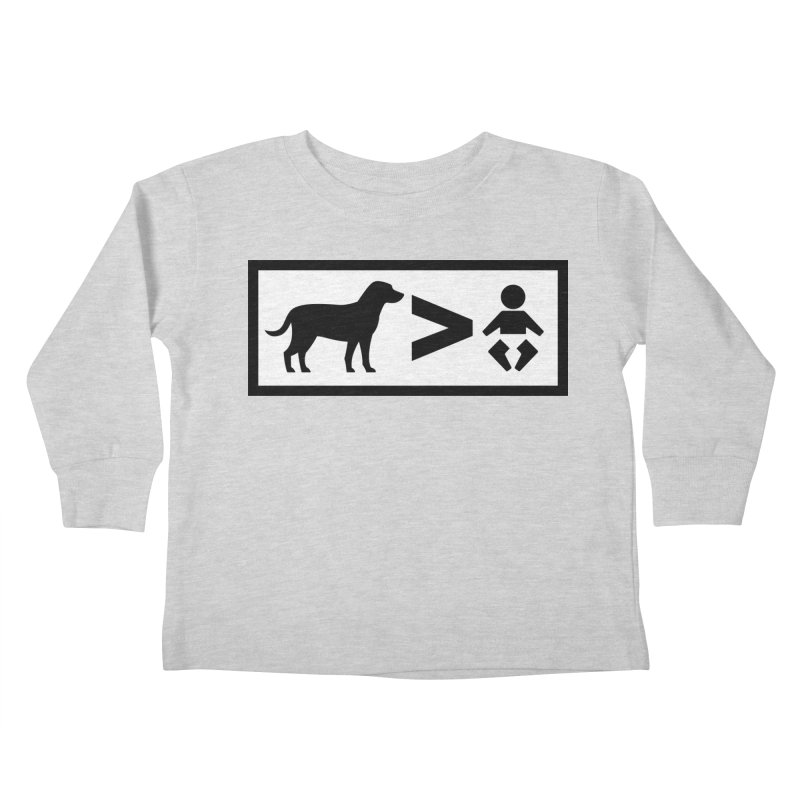 Dogs Greater Than Kids Toddler Longsleeve T-Shirt by CrowActive