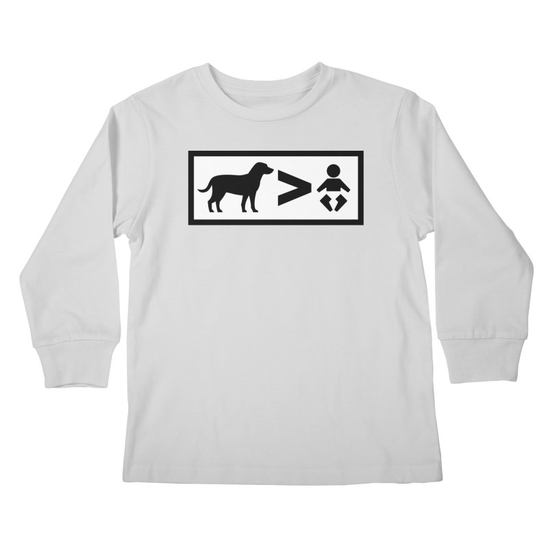 Dogs Greater Than Kids Longsleeve T-Shirt by CrowActive