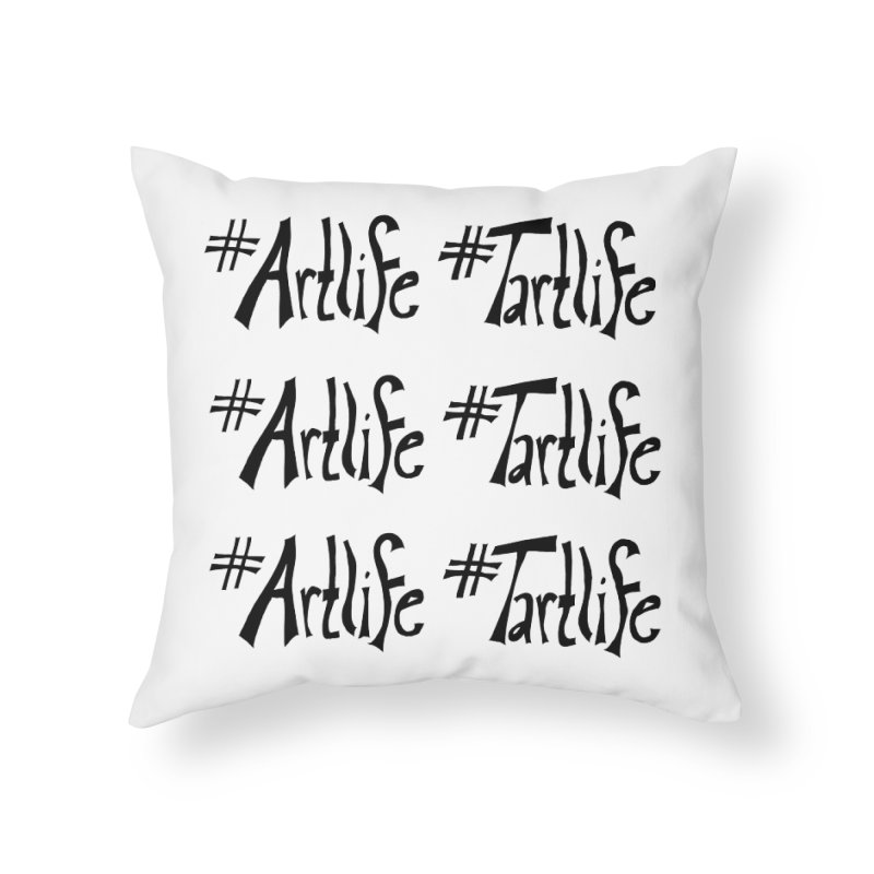 #Artlife #Tartlife Home Throw Pillow by Cruel Valentine