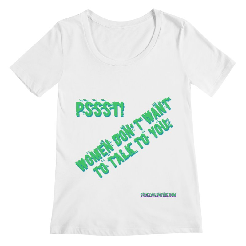 Women Don't Want to Talk to You Women's Regular Scoop Neck by Cruel Valentine