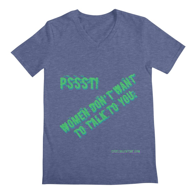 Women Don't Want to Talk to You Men's Regular V-Neck by Cruel Valentine