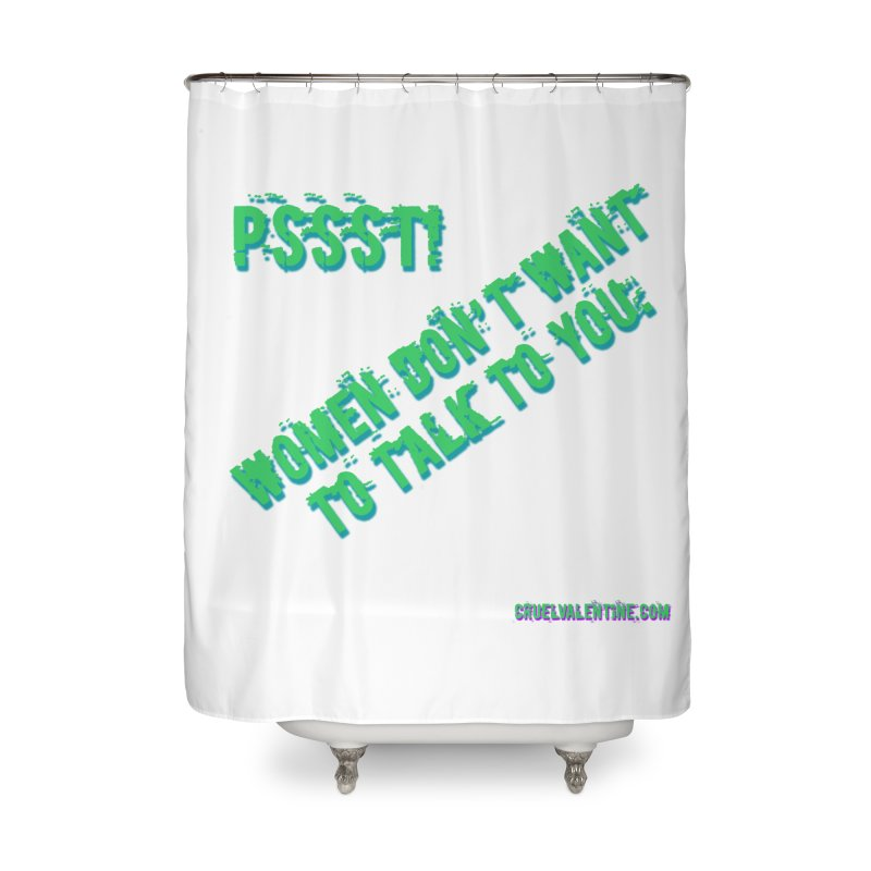 Women Don't Want to Talk to You Home Shower Curtain by Cruel Valentine