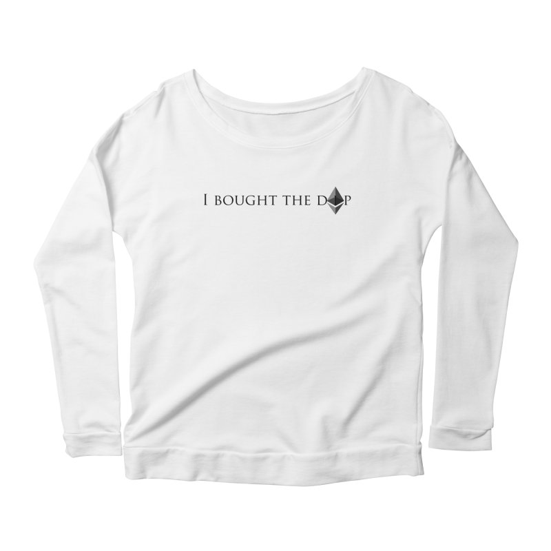 I Bought The ETH Dip Women's Scoop Neck Longsleeve T-Shirt by Crypt0 Clothing Shop
