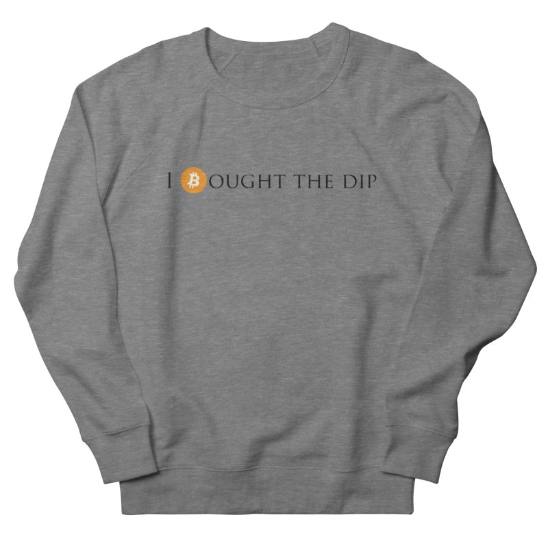 I Bought The BTC Dip Women's French Terry Sweatshirt by Crypt0 Clothing Shop
