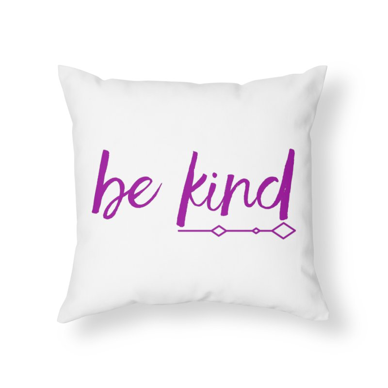 Be Kind Home Throw Pillow by Crystalline Light