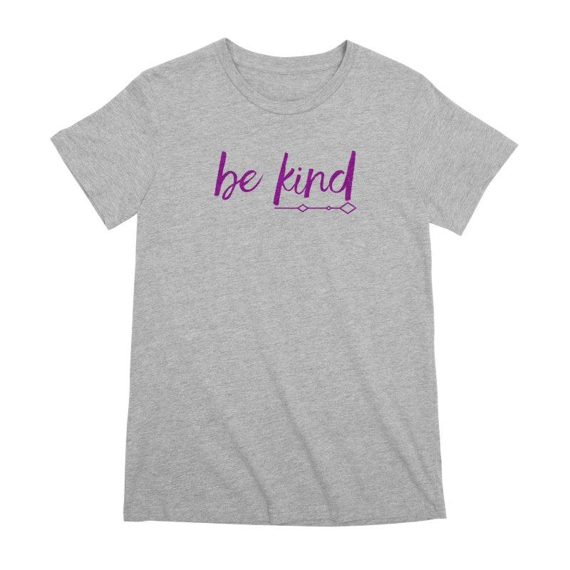Be Kind Women's Premium T-Shirt by Crystalline Light