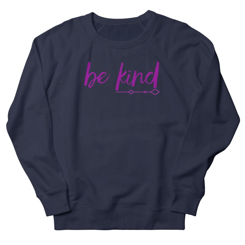 Be Kind Women's French Terry Sweatshirt by Crystalline Light