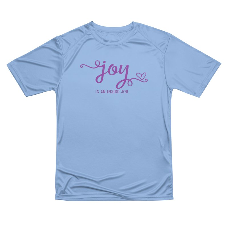 Joy is an Inside Job Women's T-Shirt by Crystalline Light