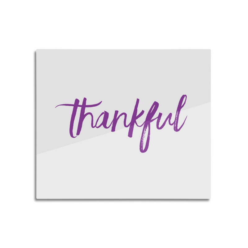 Thankful Home Mounted Aluminum Print by Crystalline Light