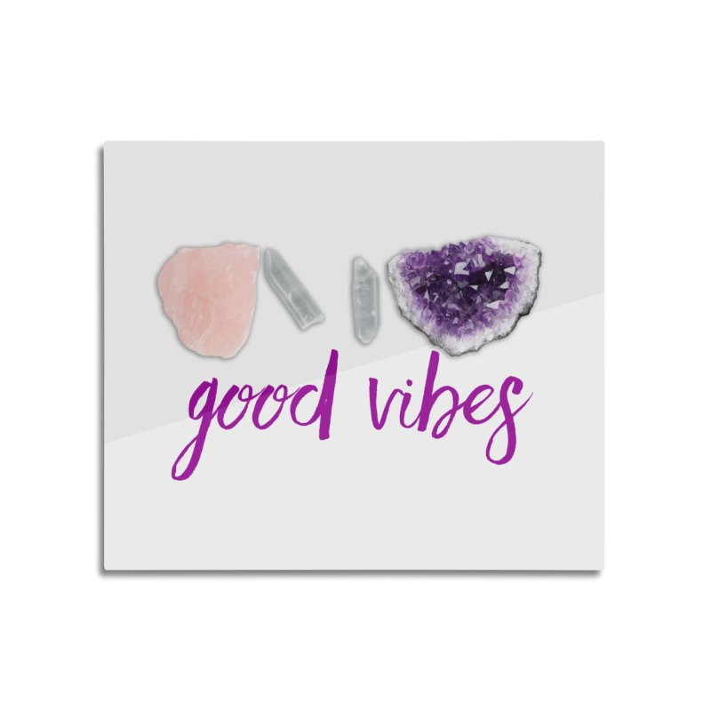 Good Vibes Home Mounted Aluminum Print by Crystalline Light