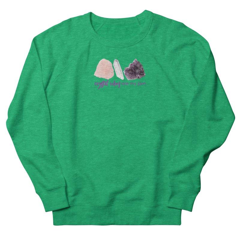 Crystal Vibes are My Jam Women's Sweatshirt by Crystalline Light