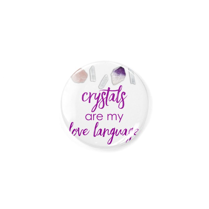 Crystals Are My Love Language Accessories Button by Crystalline Light