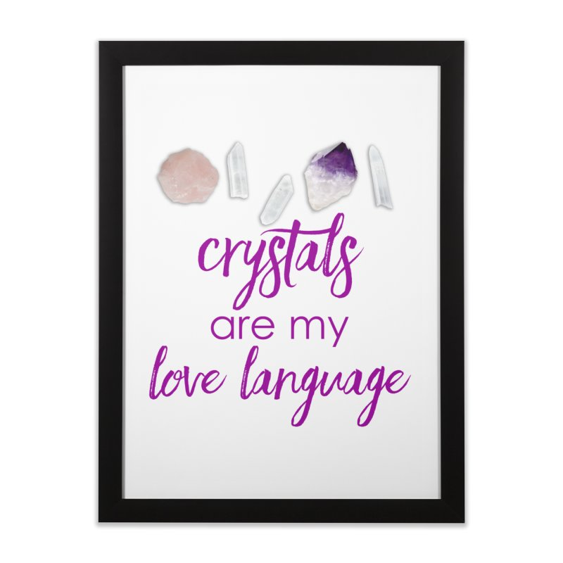 Crystals Are My Love Language Home Framed Fine Art Print by Crystalline Light