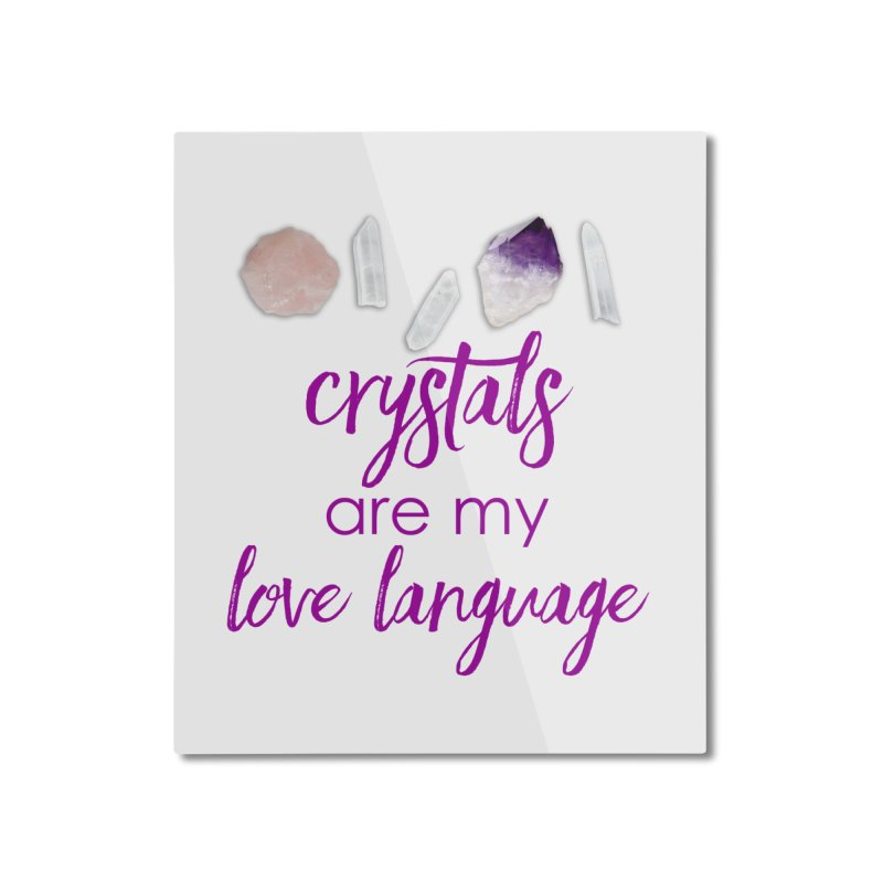 Crystals Are My Love Language Home Mounted Aluminum Print by Crystalline Light