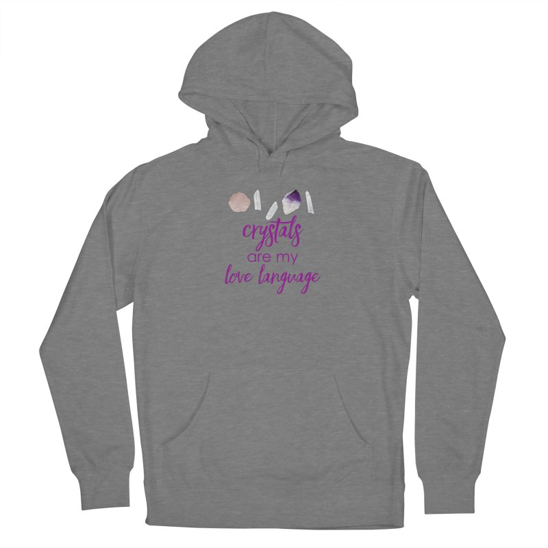 Crystals Are My Love Language Women's Pullover Hoody by Crystalline Light