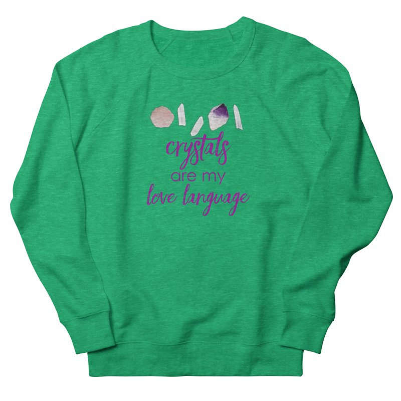 Crystals Are My Love Language Women's French Terry Sweatshirt by Crystalline Light