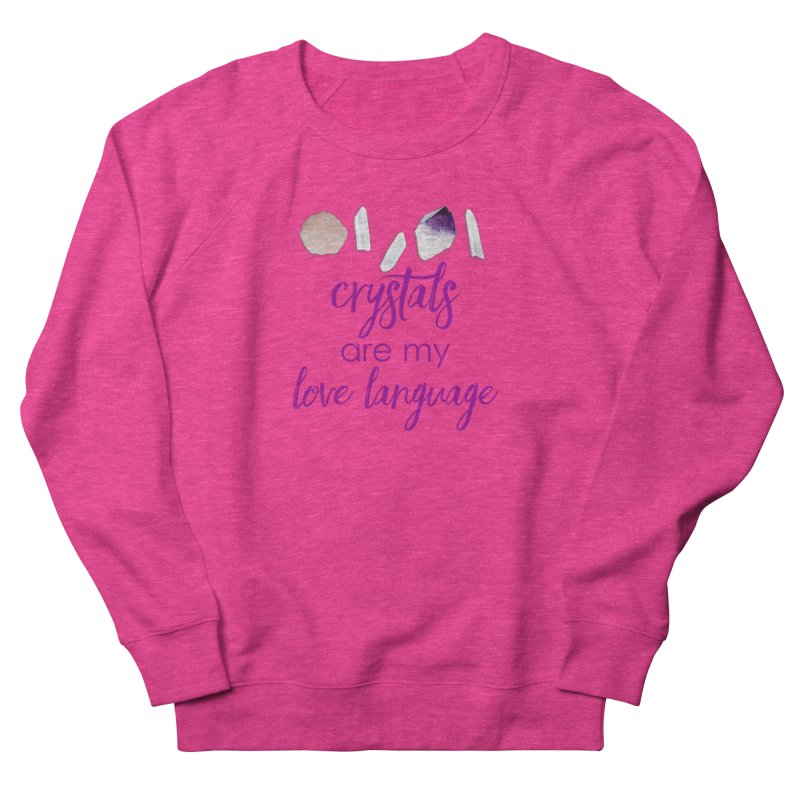 Crystals Are My Love Language Men's French Terry Sweatshirt by Crystalline Light