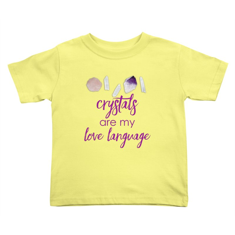 Crystals Are My Love Language Kids Toddler T-Shirt by Crystalline Light