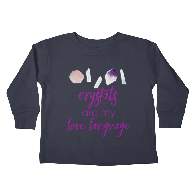 Crystals Are My Love Language Kids Toddler Longsleeve T-Shirt by Crystalline Light